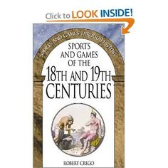 Sports and Games of the 18th and 19th Centuries: (Sports and Games Through History): Robert Crego: 9780313316104: Amazon.com: Books