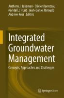 Integrated groundwater management : concepts, approaches and challenges / Anthony J. Jakeman, Olivier Barreteau, Randall J. Hunt, Jean-Daniel Rinaudo, Andrew Ross, editors.