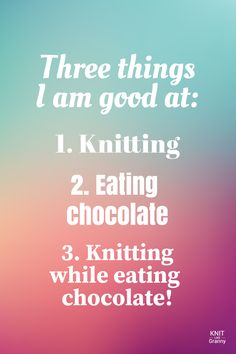 Three things I am good at Knitting Eating chocolate Knitting while eati. Three things I am good at Knitting Eating chocolate Knitting while eating chocolate! : Three things I am good a. Knitting Quotes, Knitting Humor, Funny Quotes, Funny Memes, Jokes, Knitting Designs, Knitting Projects, Personalized Christmas Gifts, Have A Laugh