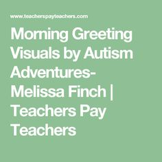 Morning Greeting Visuals by Autism Adventures- Melissa Finch | Teachers Pay Teachers