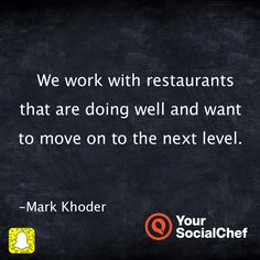 We work with restaurants that are doing well and want to move on to the next level.
