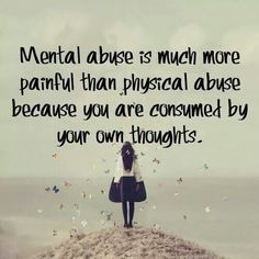 Mental abuse continues 24/7 even when the abuser is not there, or has been left. Your own mind becomes your worst enemy. Luckily there is healing after abuse