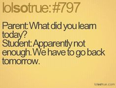 """hahahaha most of the time my reply is like """"that my teachers still can't teach!"""""""