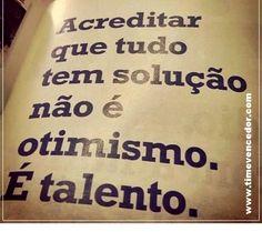 Acreditar que tudo tem solução é talento... #prosperidade #motivacao #sucesso