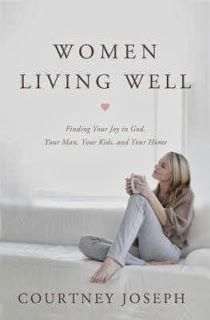 WOMEN LIVING WELL by Courtney Joseph - website and book for finding joy in your life.