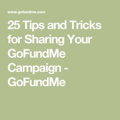 25 Tips and Tricks for Sharing Your GoFundMe Campaign - GoFundMe