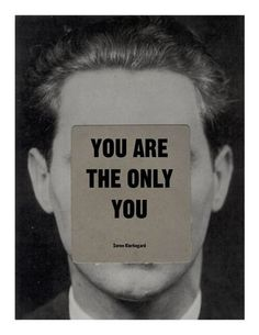 """You are the only you."" -Søren Kierkegaard"