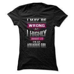 Awesome Tee I may be wrong - Aquarius Girl Shirts & Tees
