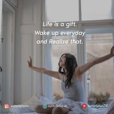 Life is a gift. Wake up everyday and Realize that. #Life #LifeQuotes #LifeStatus #Gift