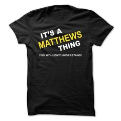 Its A Matthews Thing #name #MATTHEWS #gift #ideas #Popular #Everything #Videos #Shop #Animals #pets #Architecture #Art #Cars #motorcycles #Celebrities #DIY #crafts #Design #Education #Entertainment #Food #drink #Gardening #Geek #Hair #beauty #Health #fitness #History #Holidays #events #Home decor #Humor #Illustrations #posters #Kids #parenting #Men #Outdoors #Photography #Products #Quotes #Science #nature #Sports #Tattoos #Technology #Travel #Weddings #Women