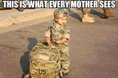 Every soldier has a mother that worries about them!