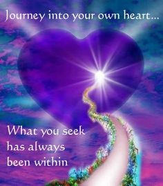 Journey into your own heart...what you seek has always been within