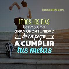 Todos los días tienes una gran oportunidad de empezar a cumplir tus metas #Frase #Motivación #Metas #Objetivos www.placeresorganicos.com
