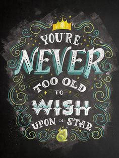 "#quotes #dreambig  Whatever you imagine for yourself can happen  ""Your never too old to wish upon a star"" by Shauna Lynn Panczyszyn #typography"