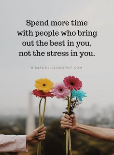 Quotes Spend more time with people who bring out the best in you, not the stress. Time With Friends Quotes, Time Quotes, Words Quotes, Wise Words, Quotes To Live By, Best Quotes, Spending Time Together Quotes, Quotes Quotes, People Quotes