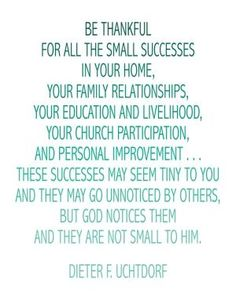 small successes | DIETER F. UCHTDORF QUOTE by claudia