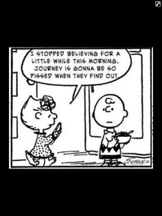Bahahaha! Don't stop believing! Totally rocking the 80s! Love Charlie Brown..& Journey.