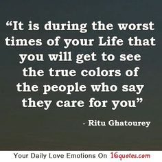 """""""It's during the worst times of your life that you will get to see the true colors of the people who say they care for you."""" -Ritu Ghatourey / For example, when leaving a raging alcoholic, my parents told me they no longer had room for me at their..."""