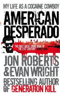 American Desperado: My life as a Cocaine Cowboy by [Roberts, Jon, Jon,Wright, Evan Roberts, Wright, Evan]