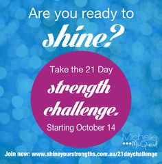 Are you ready to shine?  DIscover your talents, #strengths and passions using the latest research from #positivepsychology and the VIA Institute on this 21 day challenge and win great prizes.  For more visit www.shineyourstrengths.com.au/21daychallenge.
