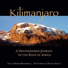 """""""Kilimanjaro. A photographic journey to the roof of Africa"""" Michel Moushabeck, Hiltrud Schulz"""