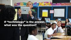 """If """"technology"""" is the answer, what was the question?"""