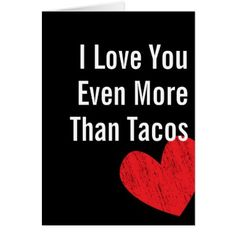 I Love You More Than Tacos - Valentine's Day Card - gift for him present idea cyo design