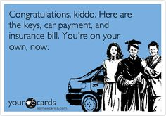 Free and Funny Graduation Ecard: Congratulations, kiddo. Here are the keys, car payment, and insurance bill. Create and send your own custom Graduation ecard. Insurance Humor, Car Insurance Online, Insurance Marketing, Life Insurance Quotes, Car Insurance Tips, Insurance Broker, Insurance Agency, Insurance Business, Insurance Companies