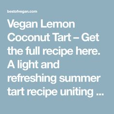 Vegan Lemon Coconut Tart – Get the full recipe here. A light and refreshing summer tart recipe uniting a variety of textures and flavors. Coconut Tart, Lemon Coconut, Arrowroot Flour, Tart Molds, Unrefined Coconut Oil, Vegan Blueberry, Tahini Sauce, Raw Almonds, Tart Recipes