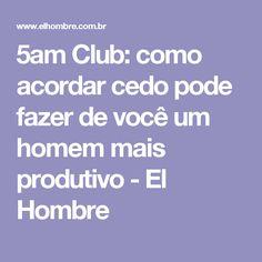 5am Club: como acordar cedo pode fazer de você um homem mais produtivo - El Hombre