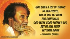 """God gives a lot of things to bad people, but he will let them fail eventually. God tests good people a lot, but he will never let them down"" - Rajinikanth"