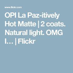 OPI La Paz-itively Hot Matte | 2 coats. Natural light. OMG I… | Flickr
