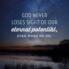"""Remember, """"God never loses sight of our eternal potential, even when we do."""" From #SisterStephens' Oct. 2015 #LDSconf http://facebook.com/223271487682878 message http://lds.org/general-conference/2015/10/if-ye-love-me-keep-my-commandments #LDS #Mormon #Christian #ShareGoodness"""