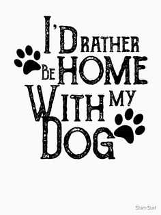 'Id Rather Be Home With My Dog Doggy Lover Owner Cute Daddy Mommy Queen Rescue After Surgery Pregnancy ' T-Shirt by Shirt-Surf Sticker Vinyl, Decals, Find Myself Quotes, Cute Shirt Designs, Dog Jokes, Dog Silhouette, Daschund, Dog Signs, Animal Quotes
