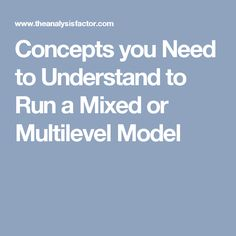 Concepts you Need to Understand to Run a Mixed or Multilevel Model