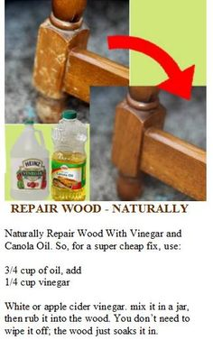 Naturally Repair Wood With Vinegar and Canola Oil. So, for a super cheap, use…
