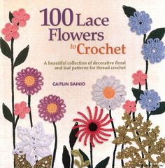 100 Lace Flowers to Crochet: A Beautiful Collection of Decorative Floral and Leaf Patterns for Thread Crochet (Knit & Crochet) St. Martin's Lace Flowers To Crochet Knitting Books, Crochet Books, Thread Crochet, Lace Knitting, Crochet Motif, Irish Crochet, Crochet Lace, Knitting Ideas, Lace Flowers