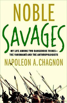 Wish List. Noble Savages: My Life Among Two Dangerous Tribes -- The Yanomamo and the Anthropologists by Napoleon Chagnon The Better Angels, Research Scientist, Academy Of Sciences, The Clash, Kids Events, Napoleon, Memoirs, Savages, Literature
