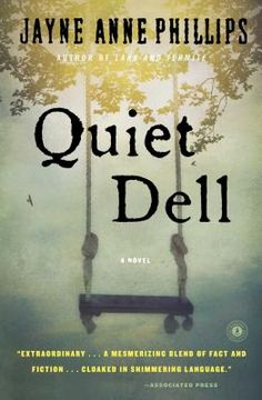 """Quiet Dell  By Jayne Anne Phillips """"Jayne Anne Phillips has written the novel of the year"""" Stephen King"""