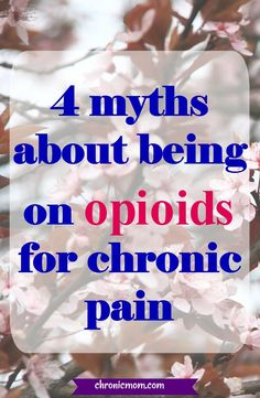 4 myths about being on opioids for chronic pain