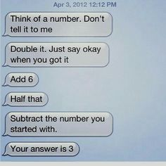 "This is quite possibly the most ridiculous ""trick"" I've ever seen. Let me try another one, it will blow your mind. Think of a number, ANY number. Add Subtract your number. Your answer is << 1 + 2 + 8 / 4 - So no, lol. Funny Texts Jokes, Text Jokes, Stupid Funny Memes, Funny Relatable Memes, Haha Funny, Funny Puns, Quizzes Funny, Inappropriate Memes, Funny Riddles"