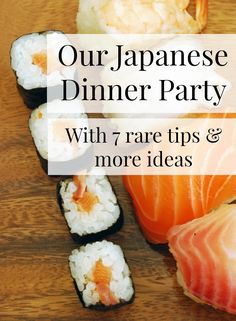 I wrote a blog post with lots of things I learned from throwing our first (of many!) Japanese dinner party!  Sushi, gyoza, udon soup, check, check, check!