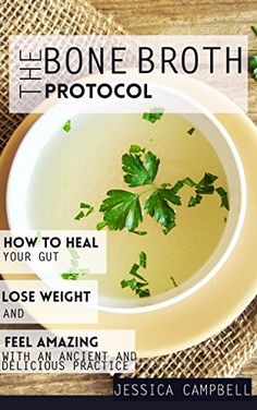The Bone Broth Protocol: How to Heal Your G... - Kindle