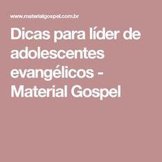 Dicas para líder de adolescentes evangélicos - Material Gospel