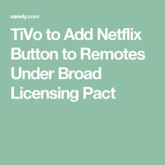 TiVo to Add Netflix Button to Remotes Under Broad Licensing Pact