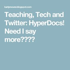 Teaching, Tech and Twitter: HyperDocs! Need I say more????