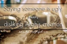 Islamic Daily: Saying someone is ugly mean disliking Allah's creation. Everyone is beautiful! | Hashtag Hijab © www.hashtaghijab.com