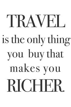 Travel is the only thing you buy that makes you richer #travel #quotes