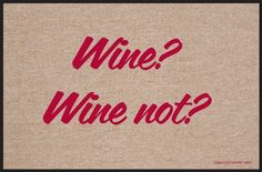 "High Cotton Wine? Wine Not? Doormat by High Cotton, Inc.. $19.99. Made in the USA. Wash with hose. Humorous doormat. Indoor/outdoor. 0. These humorous doormats are 18"" x 27' and are made from 100% Olefin Indoor/Outdoor carpet with perfect bound stitched edges. Practical and useful (assuming the recipient has a home with a door)-Funny-Great Gift-Easy to clean with a hose."