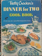 "Betty Crocker's Dinner for Two (1958)  425 new recipes plus a special When-Company-Comes section  ""Dinners for two can be just as exciting, varied, and delicious as those for a larger number. And this book is designed for you brides, business girls, career wives, and mothers of married children."""